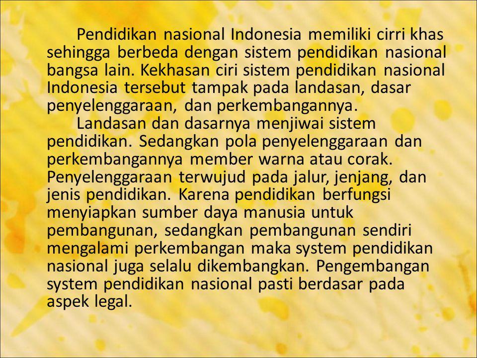 Pendidikan nasional Indonesia memiliki cirri khas sehingga berbeda dengan sistem pendidikan nasional bangsa lain. Kekhasan ciri sistem pendidikan nasi