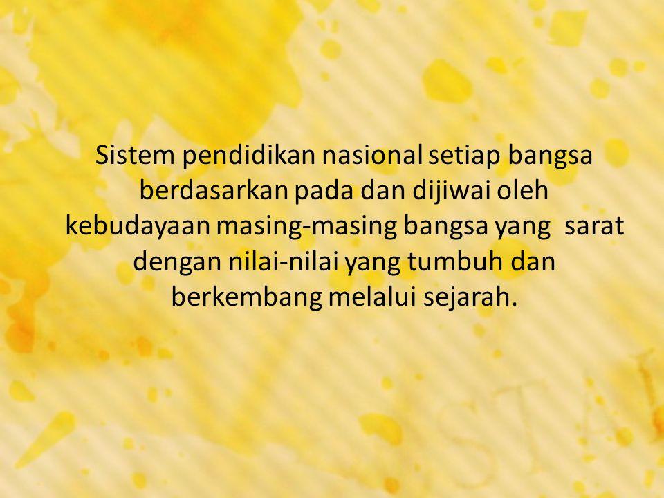 Sistem pendidikan nasional setiap bangsa berdasarkan pada dan dijiwai oleh kebudayaan masing-masing bangsa yang sarat dengan nilai-nilai yang tumbuh d