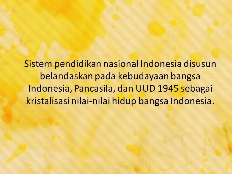 Sistem pendidikan nasional Indonesia disusun belandaskan pada kebudayaan bangsa Indonesia, Pancasila, dan UUD 1945 sebagai kristalisasi nilai-nilai hi