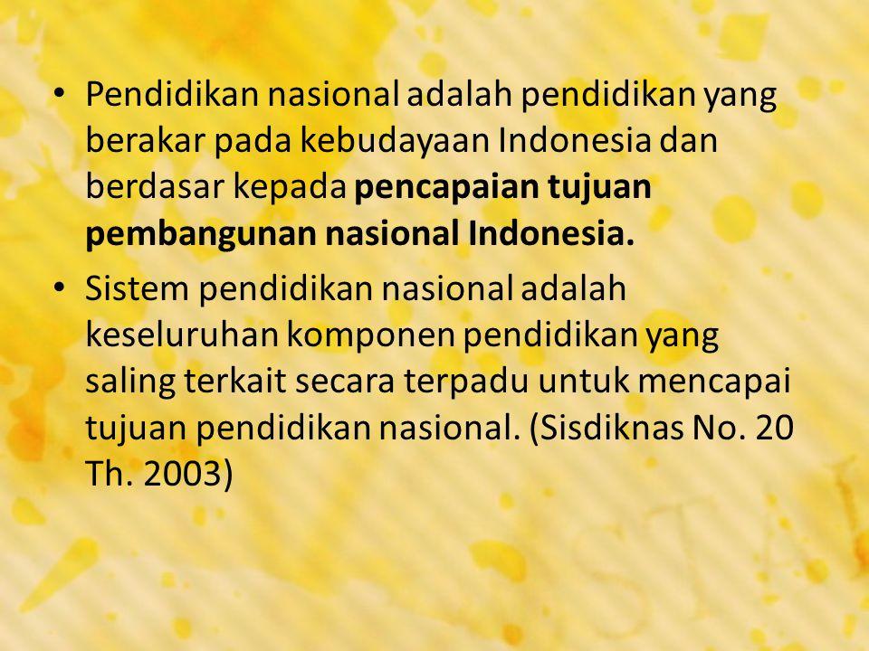 Pendidikan nasional adalah pendidikan yang berakar pada kebudayaan Indonesia dan berdasar kepada pencapaian tujuan pembangunan nasional Indonesia. Sis