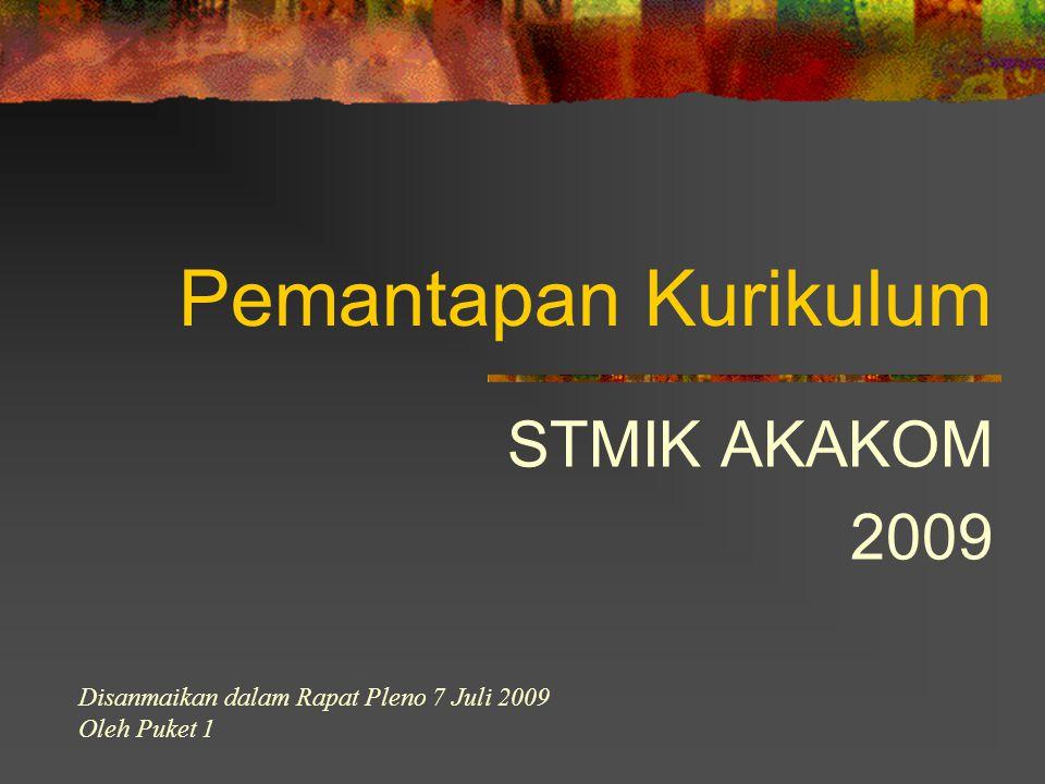 Pemantapan Kurikulum STMIK AKAKOM 2009 Disanmaikan dalam Rapat Pleno 7 Juli 2009 Oleh Puket 1
