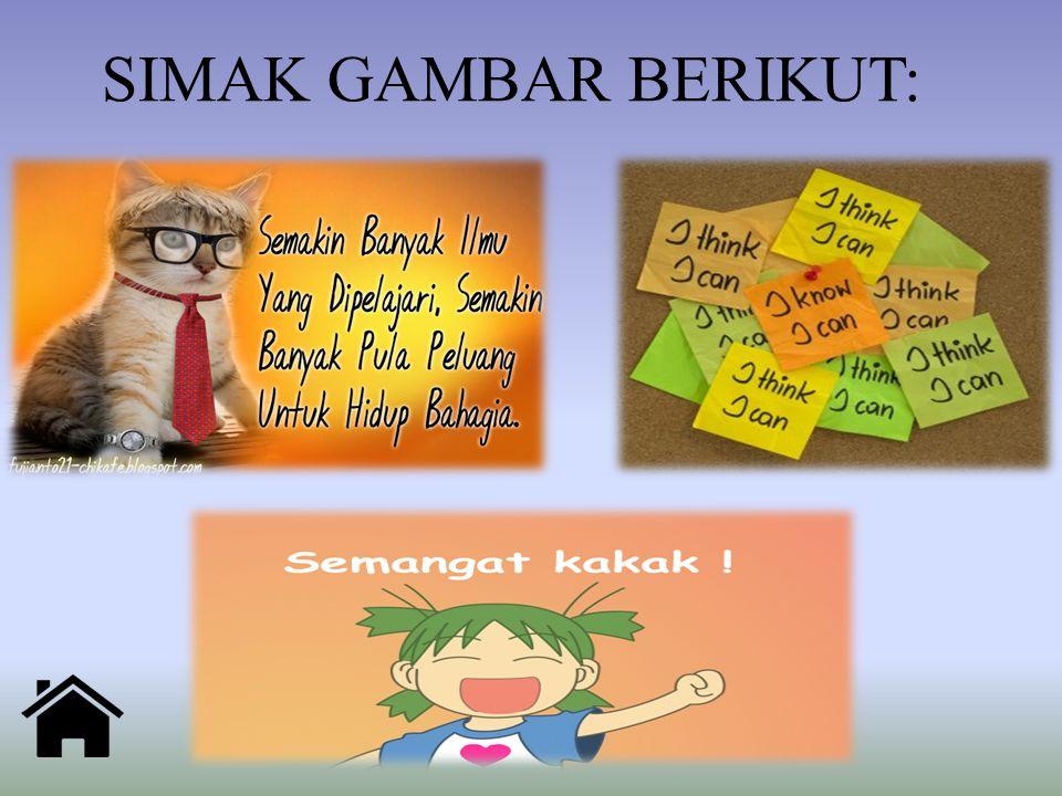 SIMAK GAMBAR BERIKUT: