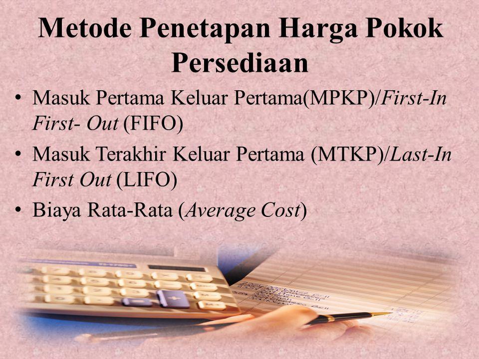 Metode Penetapan Harga Pokok Persediaan Masuk Pertama Keluar Pertama(MPKP)/First-In First- Out (FIFO) Masuk Terakhir Keluar Pertama (MTKP)/Last-In Fir