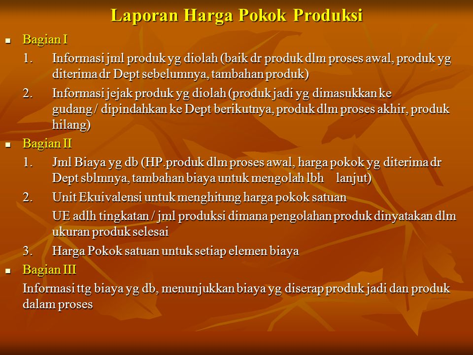 Laporan Harga Pokok Produksi Bagian I Bagian I 1. Informasi jml produk yg diolah (baik dr produk dlm proses awal, produk yg diterima dr Dept sebelumny