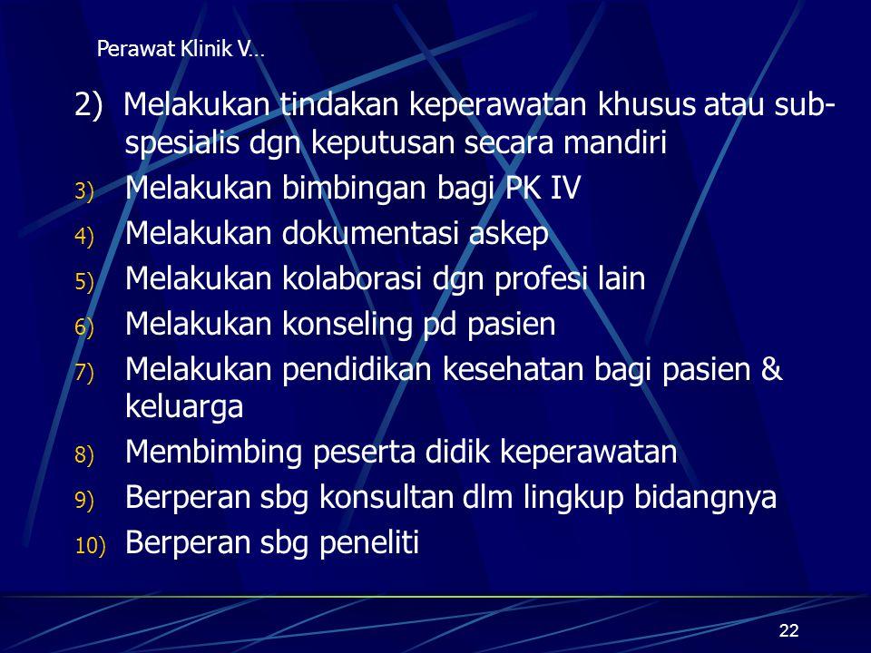 22 2) Melakukan tindakan keperawatan khusus atau sub- spesialis dgn keputusan secara mandiri 3) Melakukan bimbingan bagi PK IV 4) Melakukan dokumentas