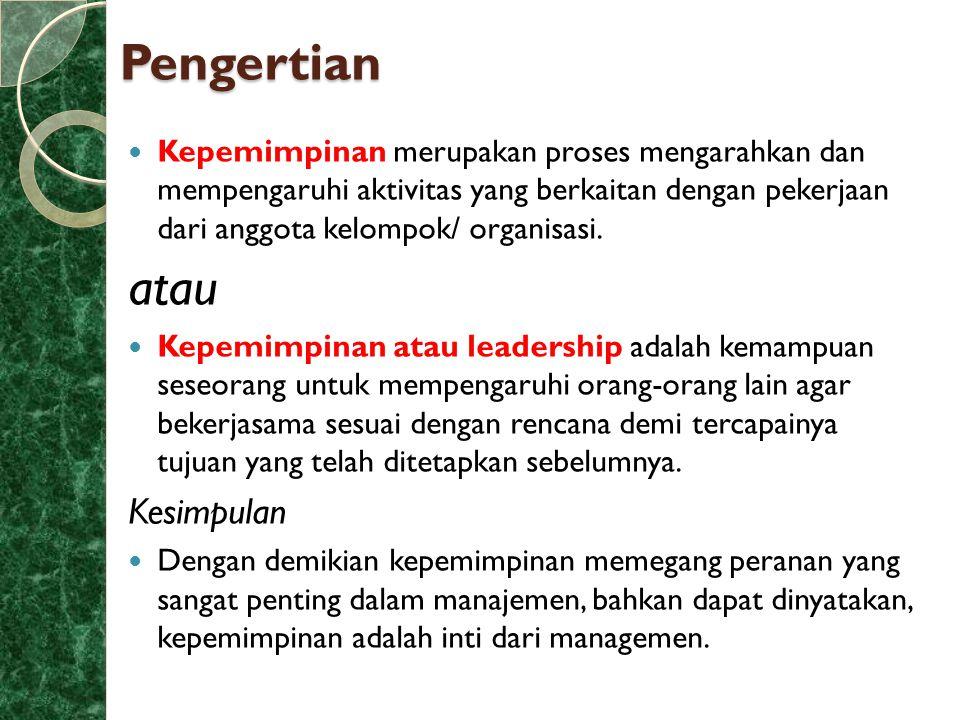 Kepemimpinan merupakan proses mengarahkan dan mempengaruhi aktivitas yang berkaitan dengan pekerjaan dari anggota kelompok/ organisasi. atau Kepemimpi
