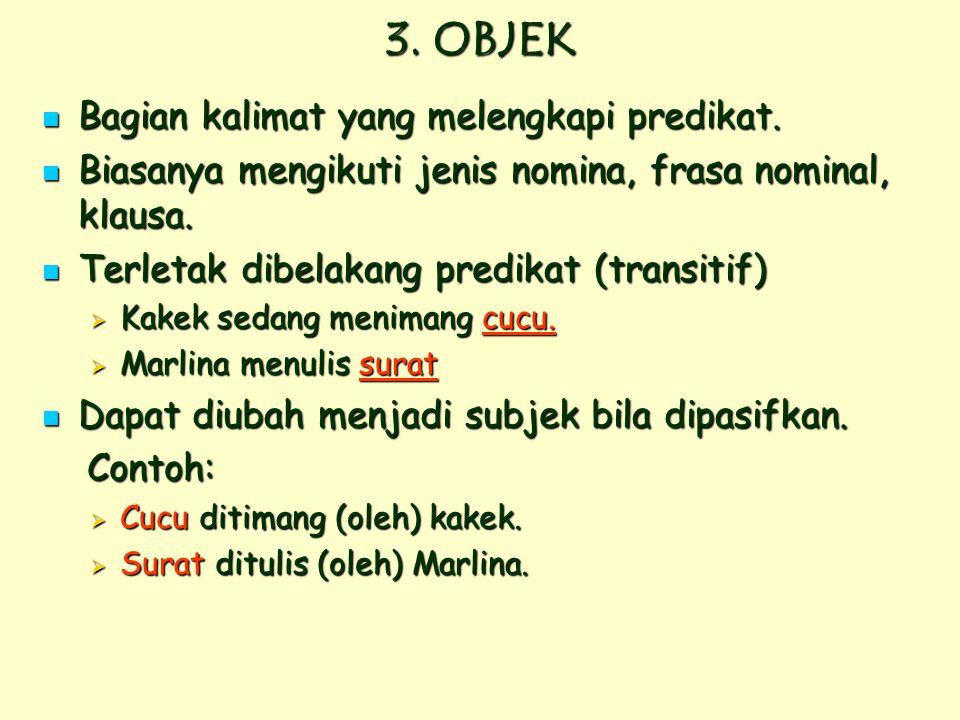 Struktur Kalimat 2. PREDIKAT  Bagian yang memberitahu tindakan/keadaan subjek.  Biasanya kata/frasa verba atau adjektiva  Menjawab: mengapa, bagaim