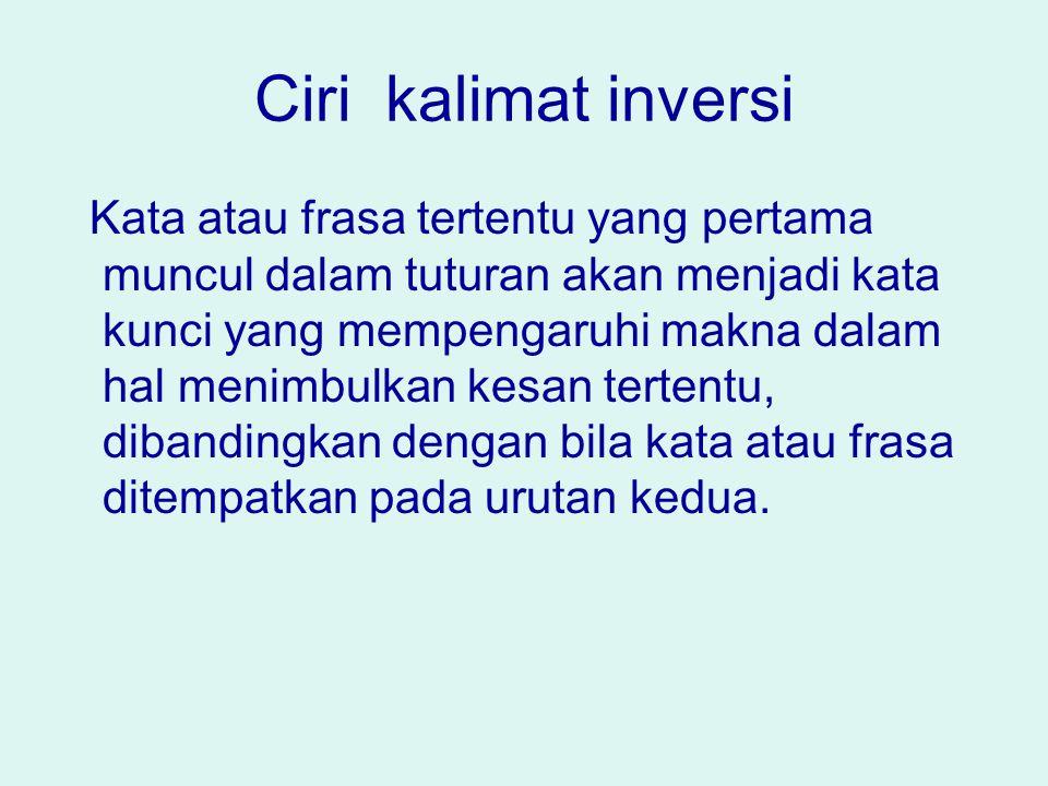 Berdasarkan cara menyusun subjek predikatnya kalimat terdiri :  Kalimat versi (pola S-P-O-K)  Kalimat inversi (susun balik) PENGERTIAN KALIMAT INVER