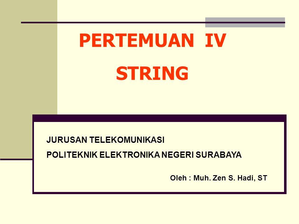 PERTEMUAN IV STRING JURUSAN TELEKOMUNIKASI POLITEKNIK ELEKTRONIKA NEGERI SURABAYA Oleh : Muh. Zen S. Hadi, ST