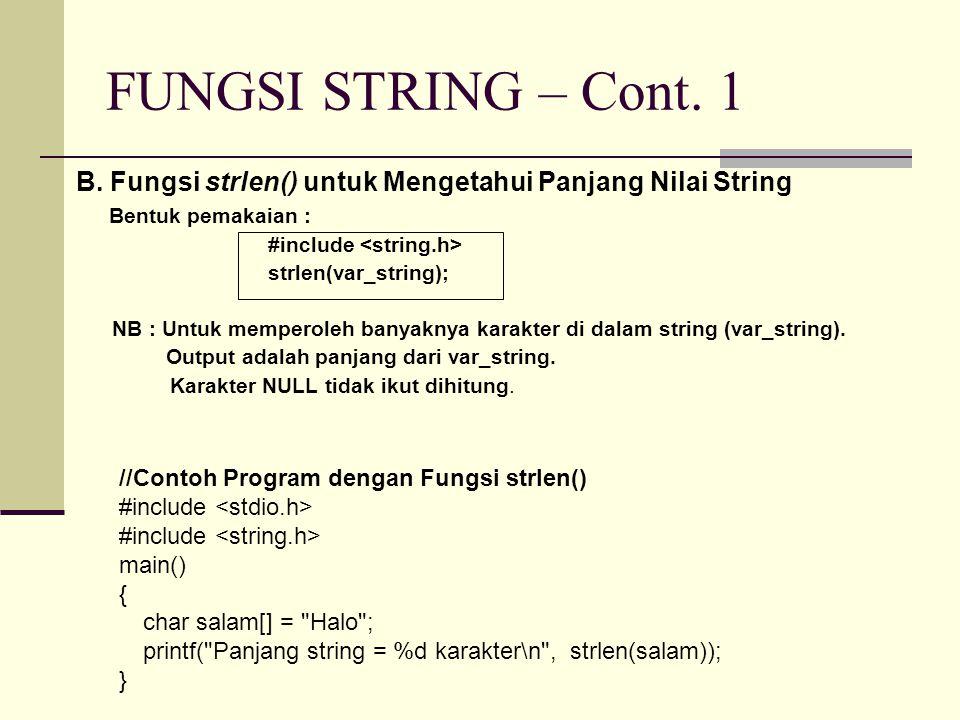 FUNGSI STRING – Cont. 1 B. Fungsi strlen() untuk Mengetahui Panjang Nilai String Bentuk pemakaian : #include strlen(var_string); NB : Untuk memperoleh