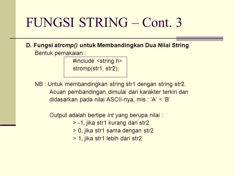 D. Fungsi strcmp() untuk Membandingkan Dua Nilai String Bentuk pemakaian : #include strcmp(str1, str2); NB : Untuk membandingkan string str1 dengan st