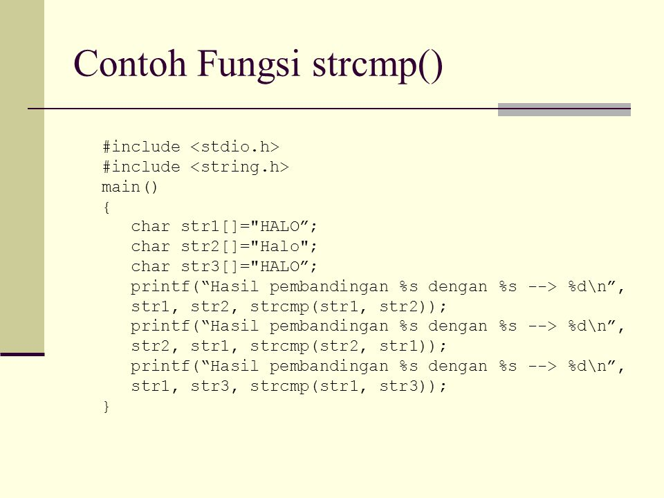 Contoh Fungsi strcmp() #include main() { char str1[]=