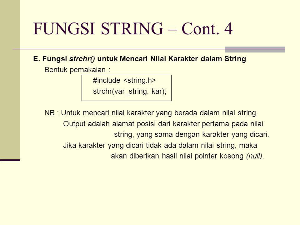 E. Fungsi strchr() untuk Mencari Nilai Karakter dalam String Bentuk pemakaian : #include strchr(var_string, kar); NB : Untuk mencari nilai karakter ya