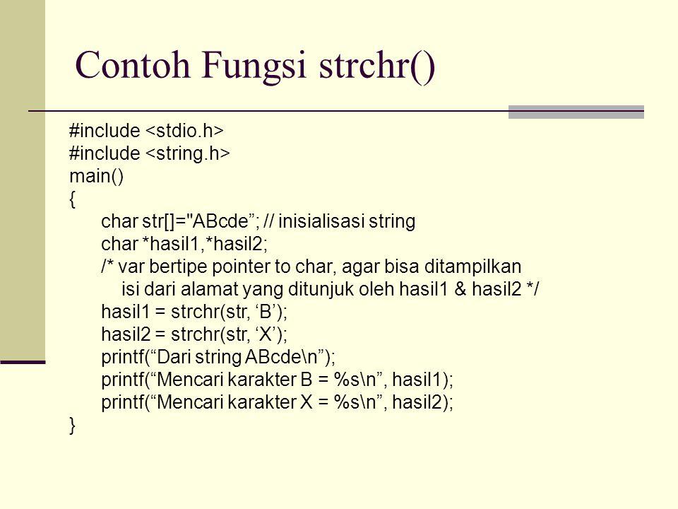 Contoh Fungsi strchr() #include main() { char str[]=