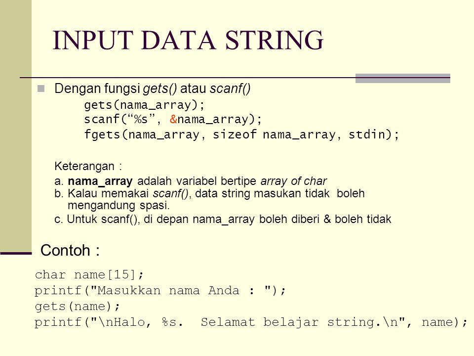 "INPUT DATA STRING Dengan fungsi gets() atau scanf() gets(nama_array); scanf(""%s"", &nama_array); fgets(nama_array, sizeof nama_array, stdin); Keteranga"