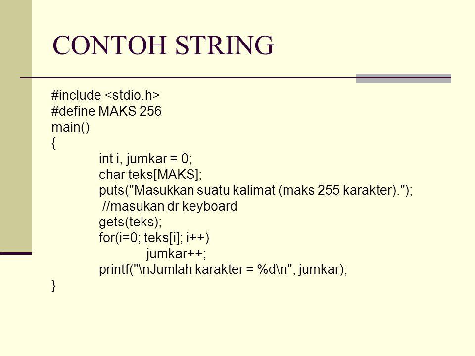 PENGECEKAN AKHIR STRING Pemeriksaan terhadap teks[i] selama tidak berupa karakter NULL (dimulai dari indeks ke-0) dilakukan dengan instruksi for(i=0; teks[i]; i++) jumkar++; Kondisi teks[i] pada for mempunyai makna yang secara implisit berupa teks[i] != '\0';
