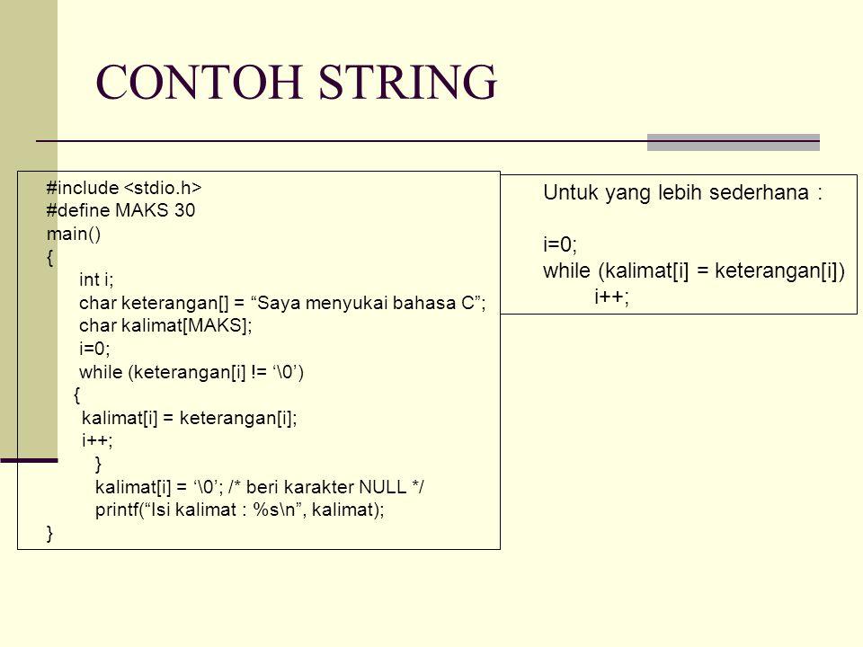 "CONTOH STRING #include #define MAKS 30 main() { int i; char keterangan[] = ""Saya menyukai bahasa C""; char kalimat[MAKS]; i=0; while (keterangan[i] !="
