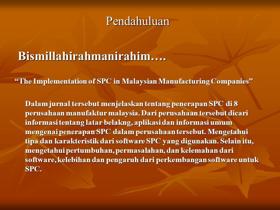 """Bismillahirahmanirahim…. Bismillahirahmanirahim…. """"The Implementation of SPC in Malaysian Manufacturing Companies"""" Dalam jurnal tersebut menjelaskan t"""