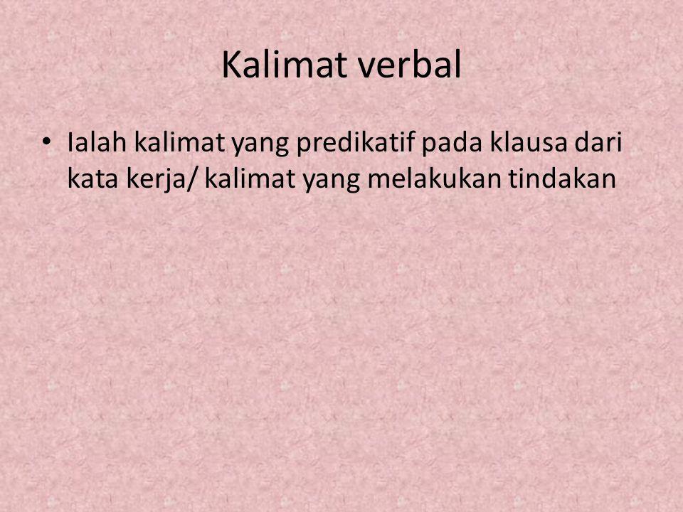 Kalimat verbal Ialah kalimat yang predikatif pada klausa dari kata kerja/ kalimat yang melakukan tindakan