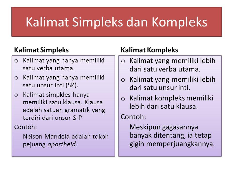 Kalimat Simpleks dan Kompleks Kalimat Simpleks o Kalimat yang hanya memiliki satu verba utama. o Kalimat yang hanya memiliki satu unsur inti (SP). o K