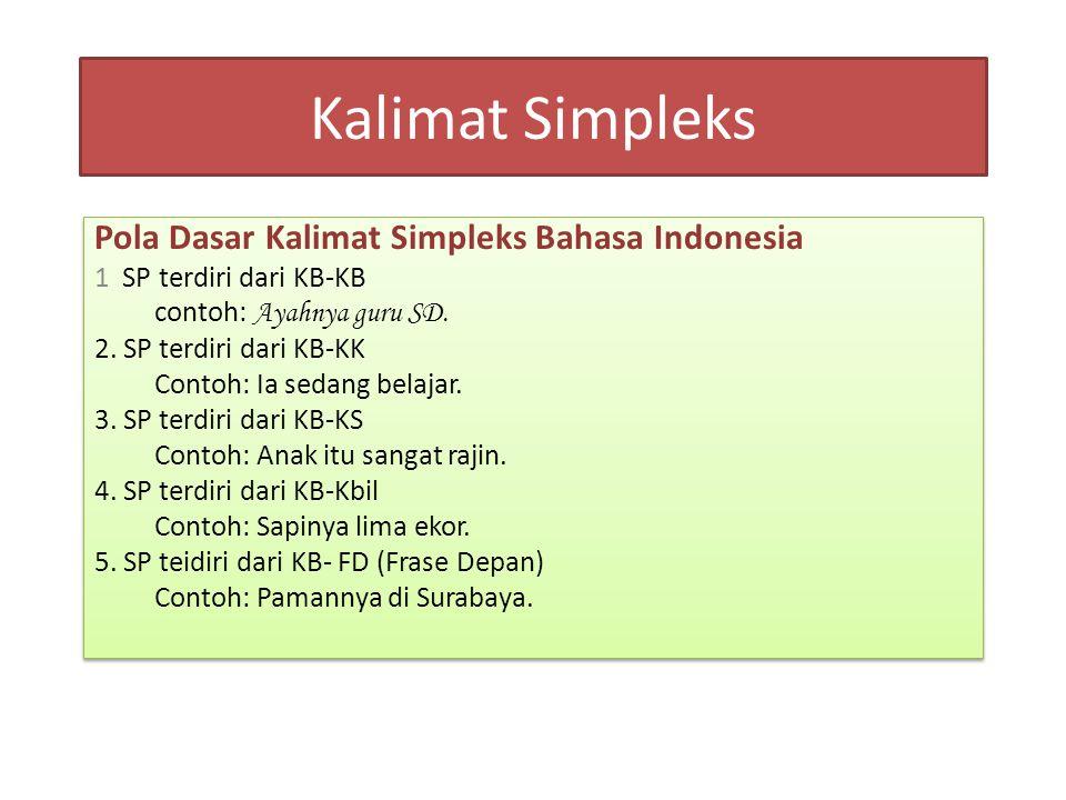 Kalimat Simpleks Pola Dasar Kalimat Simpleks Bahasa Indonesia 1 SP terdiri dari KB-KB contoh: Ayahnya guru SD. 2. SP terdiri dari KB-KK Contoh: Ia sed