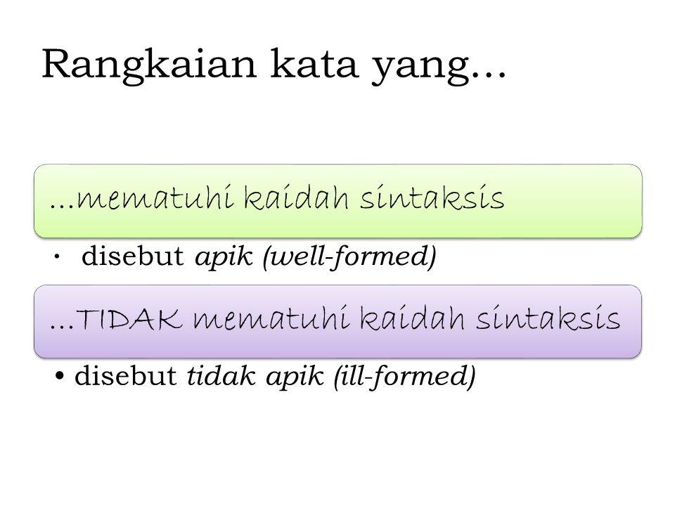 Rangkaian kata yang......mematuhi kaidah sintaksis disebut apik (well-formed)...TIDAK mematuhi kaidah sintaksis disebut tidak apik (ill-formed)