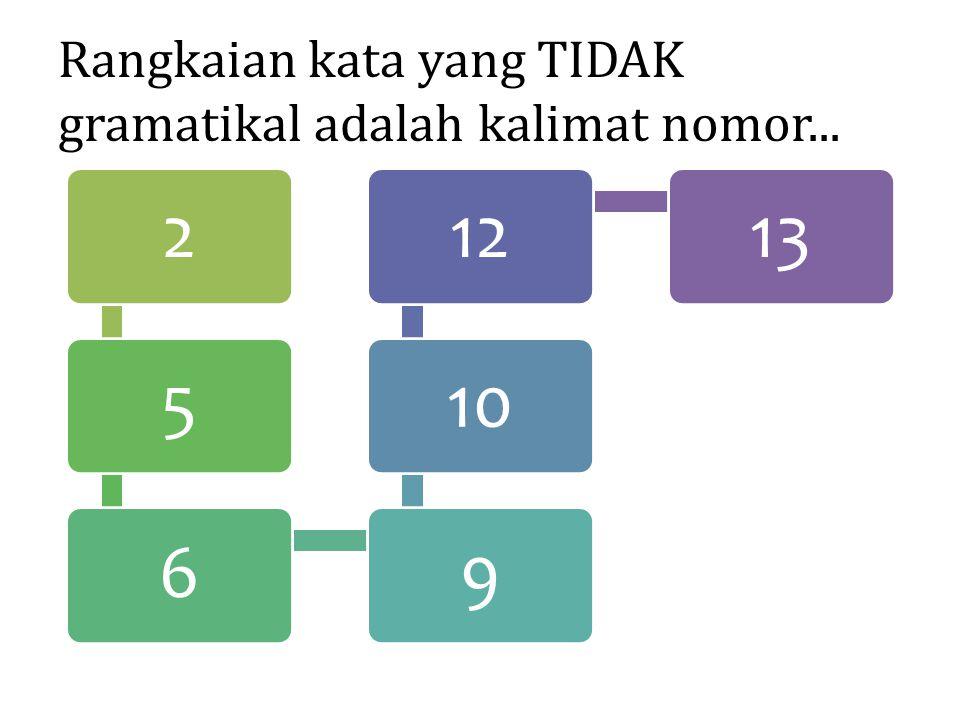 Rangkaian kata yang TIDAK gramatikal adalah kalimat nomor... 2569101213