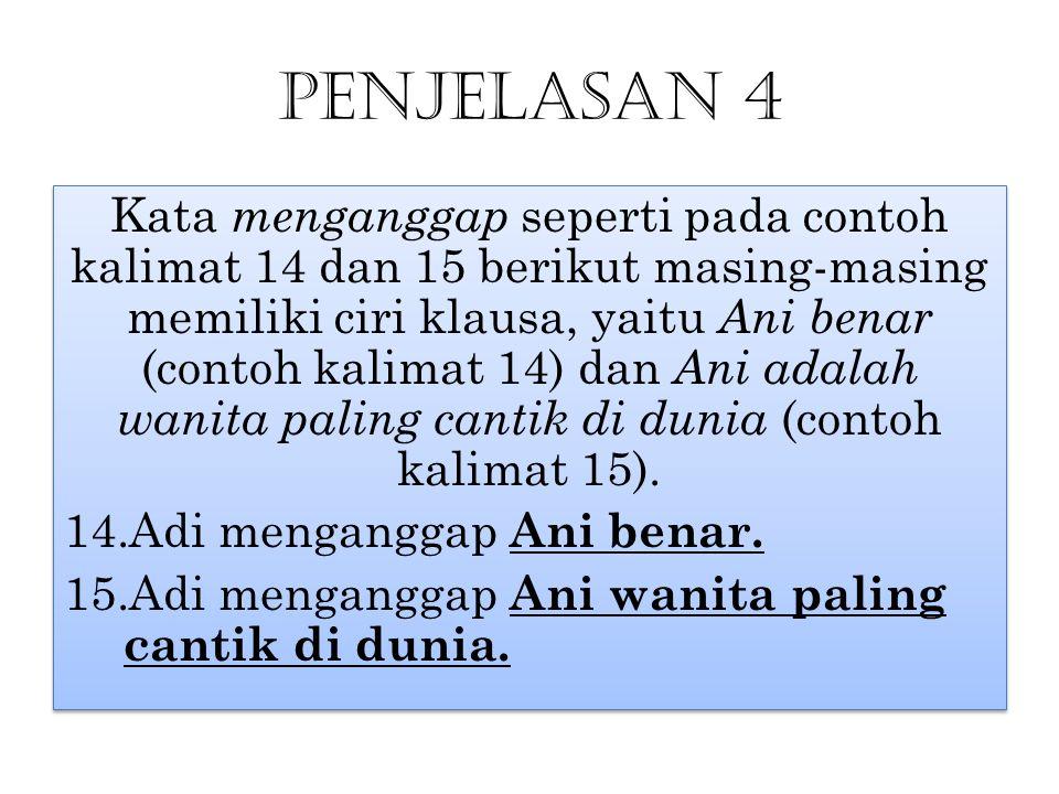 Penjelasan 4 Kata menganggap seperti pada contoh kalimat 14 dan 15 berikut masing-masing memiliki ciri klausa, yaitu Ani benar (contoh kalimat 14) dan