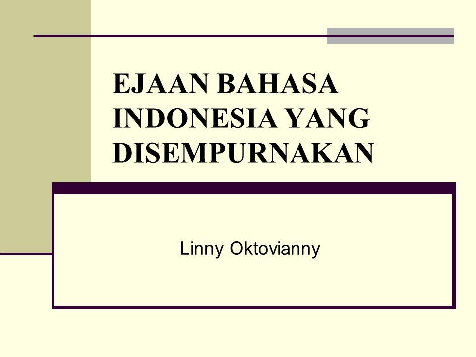 EJAAN BAHASA INDONESIA YANG DISEMPURNAKAN Linny Oktovianny