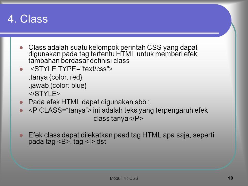 Modul -4 : CSS9 3. Pewarisan Jika kita definisikan suatu CSS yang berefek pada huruf, sementara dalam HTML juga didefinisikan efek huruf, dan jika tag