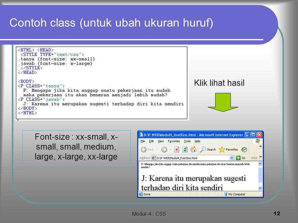 Modul -4 : CSS11 Contoh class (untuk ubah warna) Class :merah berefek warna huruf menjadi merah dan class:biru berefek warna huruf menjadi biru. Dapat