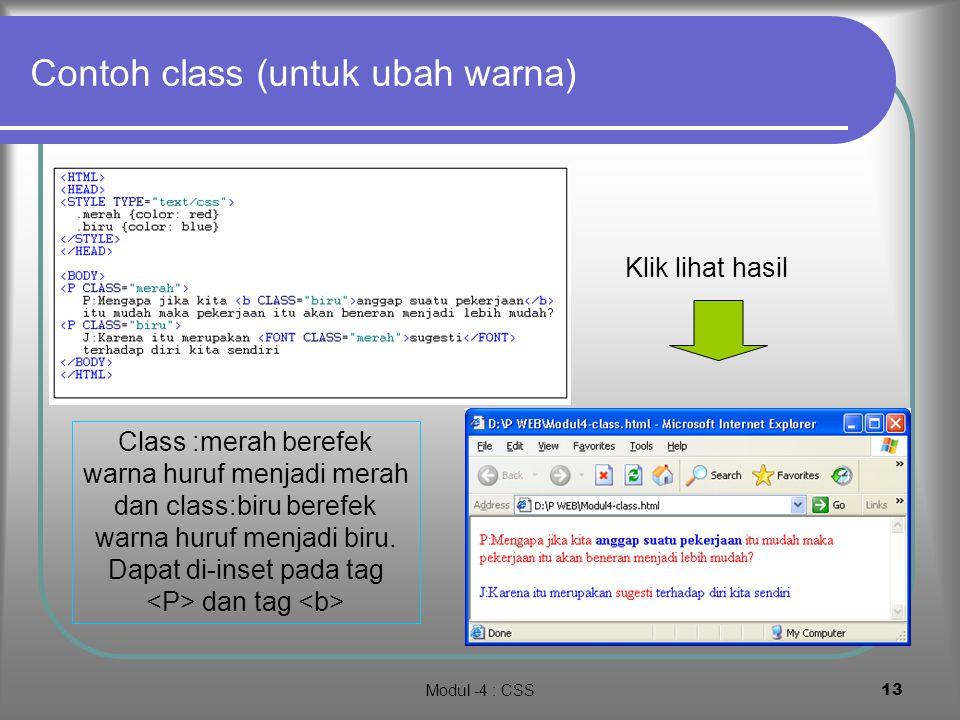Modul -4 : CSS12 Contoh class (untuk ubah ukuran huruf) Font-size : xx-small, x- small, small, medium, large, x-large, xx-large Klik lihat hasil
