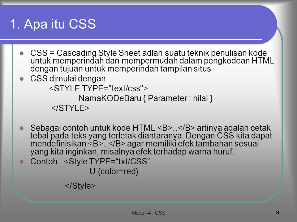 Modul -4 : CSS2 Dalam modul ini akan dipelajari: 1. Apa CSS 2. Text formating (color, size) 3. Pewarisan 4. Class 5. Positioning 6. Watermarking
