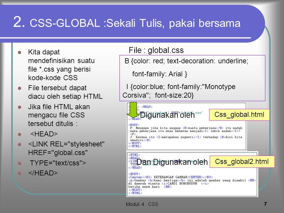Modul -4 : CSS6 Beberapa efek pada satu kode B Misalkan pada tag akan dilekatkan efek warna, jenis huruf dan gaya huruf Perintahnya CSS-style nya B { color:lime; text-decoration: underline; font-family:Arial } Klik untuk lihat hasil Demo