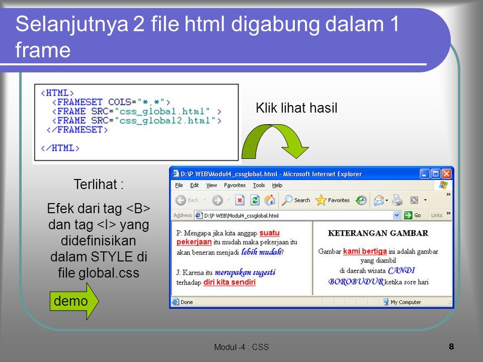 Modul -4 : CSS7 2. CSS-GLOBAL :Sekali Tulis, pakai bersama Kita dapat mendefinisikan suatu file *.css yang berisi kode-kode CSS File tersebut dapat di