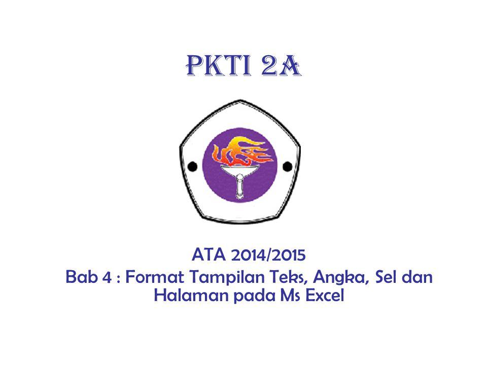 PKTI 2A ATA 2014/2015 Bab 4 : Format Tampilan Teks, Angka, Sel dan Halaman pada Ms Excel