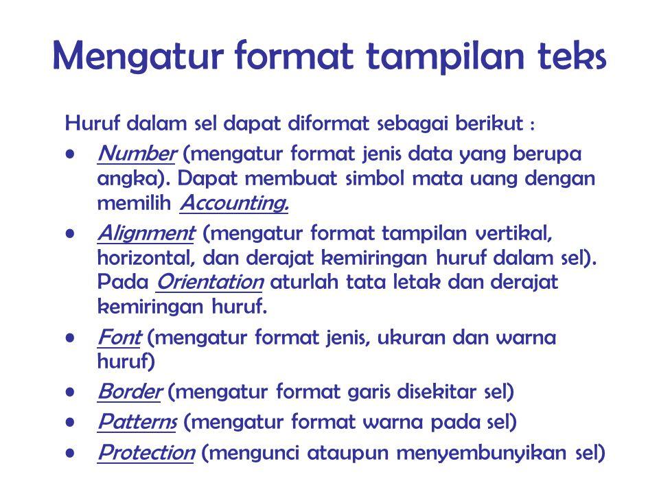 Mengatur format tampilan teks Huruf dalam sel dapat diformat sebagai berikut : Number (mengatur format jenis data yang berupa angka). Dapat membuat si