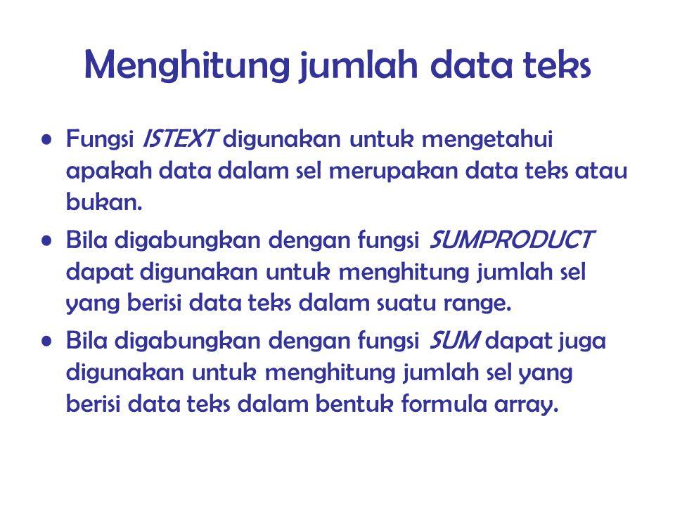 Menghitung jumlah data teks Fungsi ISTEXT digunakan untuk mengetahui apakah data dalam sel merupakan data teks atau bukan. Bila digabungkan dengan fun