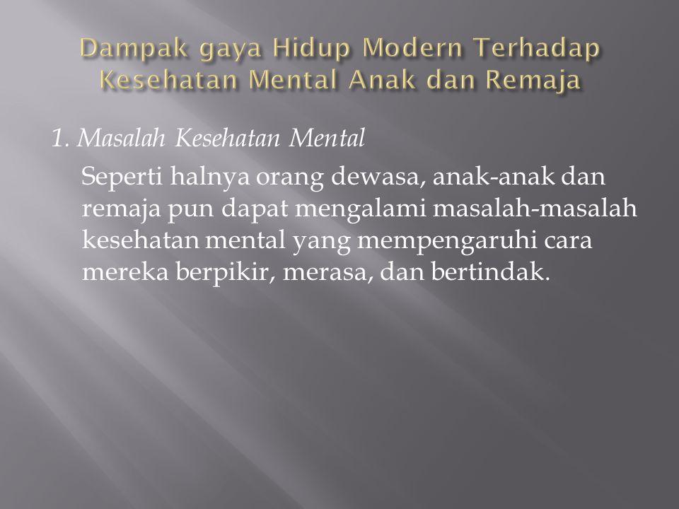 1. Masalah Kesehatan Mental Seperti halnya orang dewasa, anak-anak dan remaja pun dapat mengalami masalah-masalah kesehatan mental yang mempengaruhi c