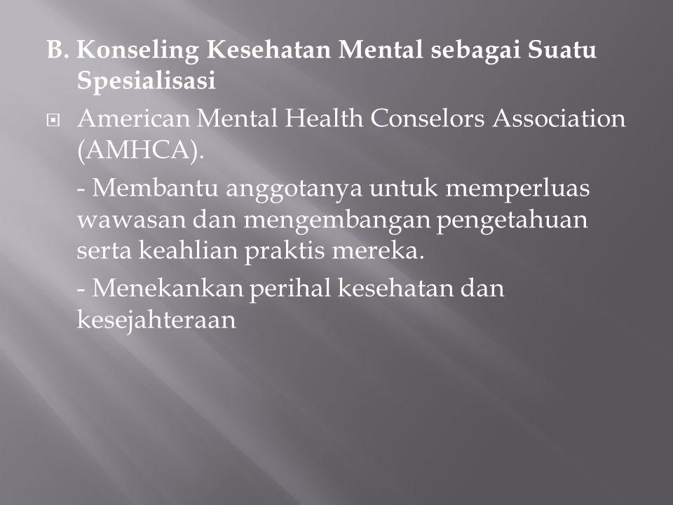 B. Konseling Kesehatan Mental sebagai Suatu Spesialisasi  American Mental Health Conselors Association (AMHCA). - Membantu anggotanya untuk memperlua