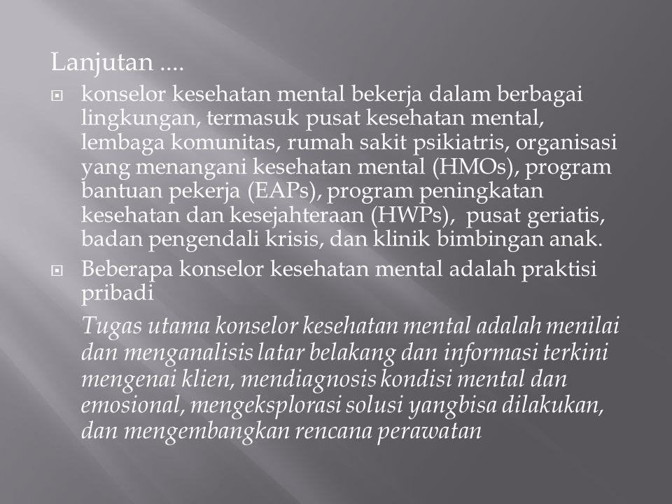 Lanjutan....  konselor kesehatan mental bekerja dalam berbagai lingkungan, termasuk pusat kesehatan mental, lembaga komunitas, rumah sakit psikiatris
