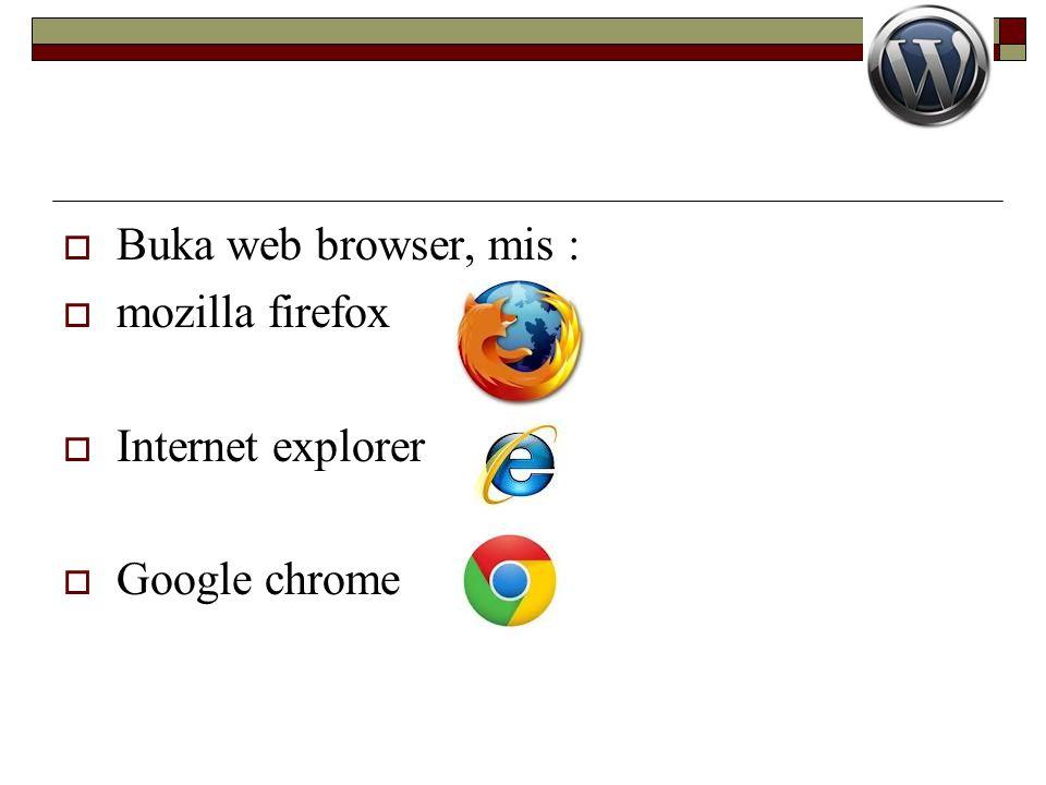  Buka web browser, mis :  mozilla firefox  Internet explorer  Google chrome