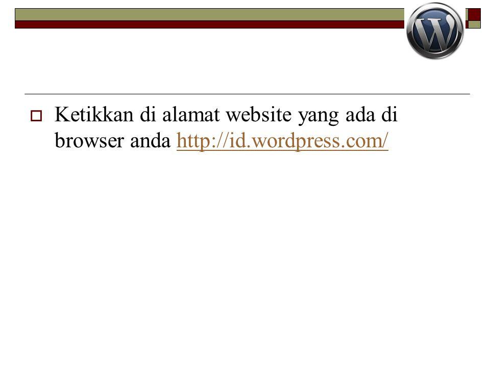  Ketikkan di alamat website yang ada di browser anda http://id.wordpress.com/http://id.wordpress.com/