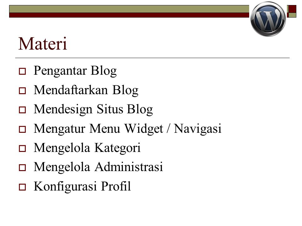 Materi  Pengantar Blog  Mendaftarkan Blog  Mendesign Situs Blog  Mengatur Menu Widget / Navigasi  Mengelola Kategori  Mengelola Administrasi  Konfigurasi Profil