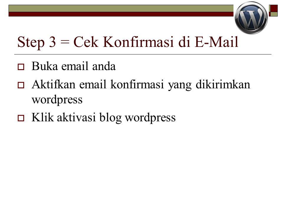 Step 3 = Cek Konfirmasi di E-Mail  Buka email anda  Aktifkan email konfirmasi yang dikirimkan wordpress  Klik aktivasi blog wordpress