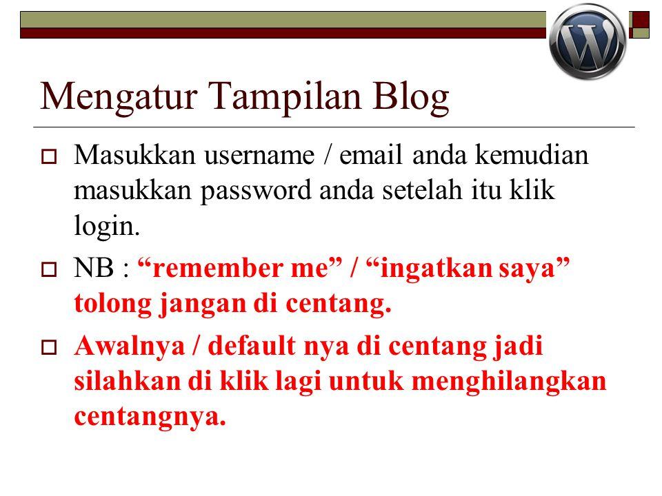 """Mengatur Tampilan Blog  Masukkan username / email anda kemudian masukkan password anda setelah itu klik login.  NB : """"remember me"""" / """"ingatkan saya"""""""