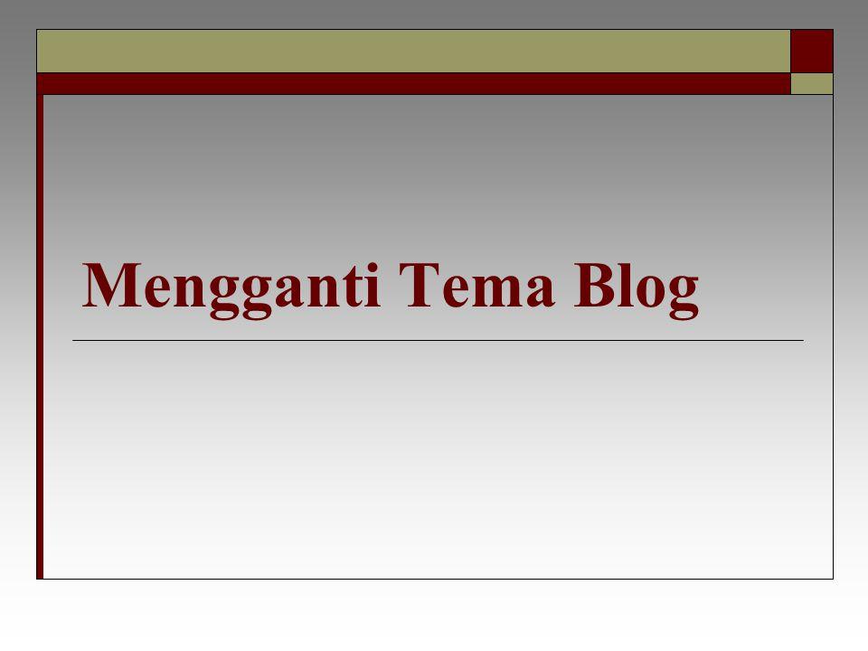 Mengganti Tema Blog