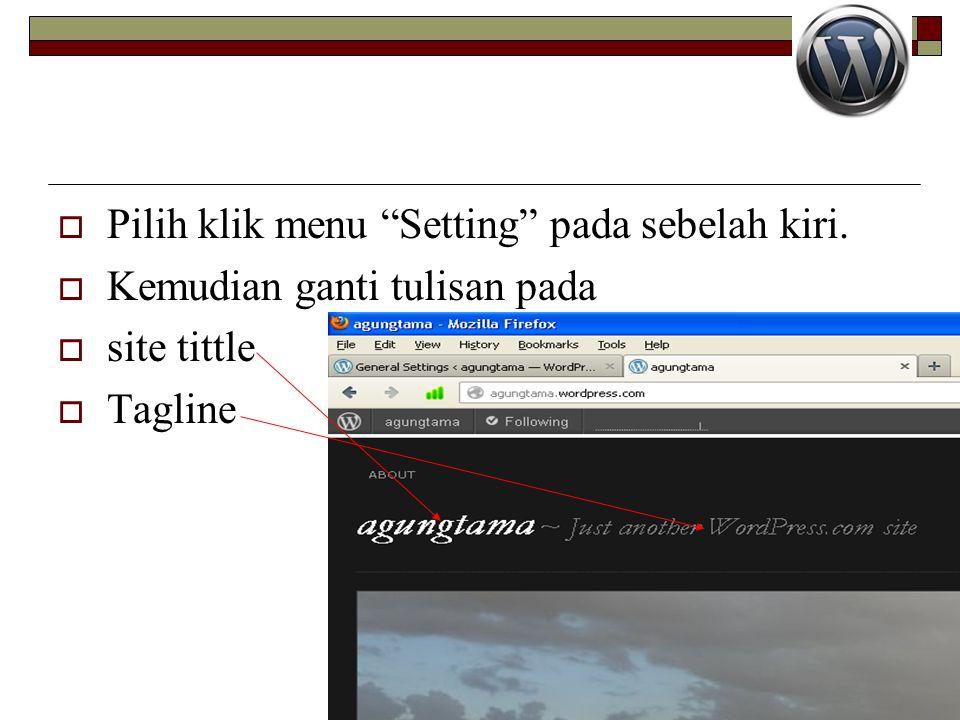 """ Pilih klik menu """"Setting"""" pada sebelah kiri.  Kemudian ganti tulisan pada  site tittle  Tagline"""