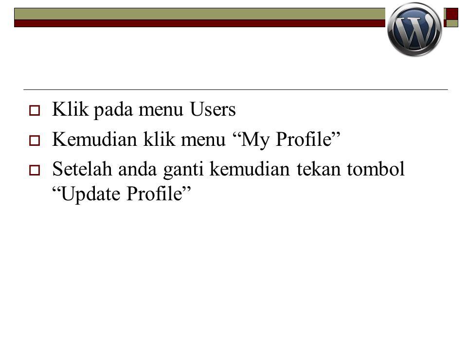 """ Klik pada menu Users  Kemudian klik menu """"My Profile""""  Setelah anda ganti kemudian tekan tombol """"Update Profile"""""""