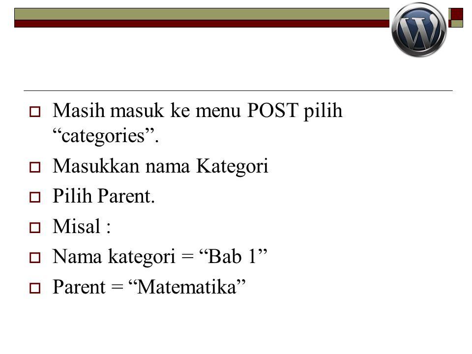 """ Masih masuk ke menu POST pilih """"categories"""".  Masukkan nama Kategori  Pilih Parent.  Misal :  Nama kategori = """"Bab 1""""  Parent = """"Matematika"""""""
